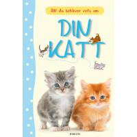 Din katt : Allt du behöver veta